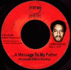 The unauthorized bootleg is out now on Traxsource There will also be limited one sided 45s available as well. #collectors item. Please contact us Exemplary Music Makerz for details. http://www.traxsource.com/title/509825/a-message-to-my-father-muzikman-edition-bootleg