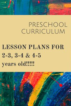 PRESCHOOL CURRICULUM LESSON PLAN FOR 2-3, 3-4, 4-5 YEARS OLD