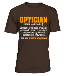Optician Someone Who Does Precision Guesswork T Shirt