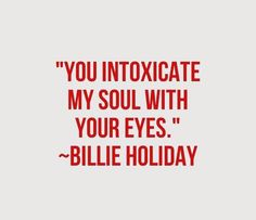 You intoxicate my soul with your eyes..