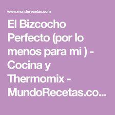 El Bizcocho Perfecto (por lo menos para mi ) - Cocina y Thermomix - MundoRecetas.com