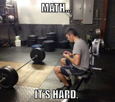 This is what I look like all the time trying to add up my weights.