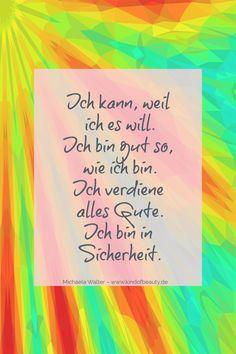 Ich kann, weil ich es will. Ich bin gut so, wie ich bin. Ich verdiene alles Gute. Ich bin in Sicherheit. Kraftvolle #Affirmationen zum Thema #Selbstliebe von Michaela Walter - kind of beauty - Der Blog für #Frauen ! #Selbstbewusstsein #Mut #Liebe #Beziehung #Leichtigkeit #Spiritualität #Meditation #Sprüche #deutsch #Affirmation #Zitate