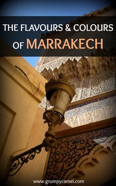 Here's what to expect when visiting Marrakech: http://www.grumpycamel.com/the-flavours-and-colours-of-marrakech