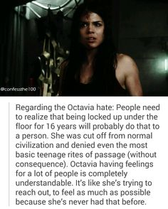 Octavia! I love how strong and confident she is even though she was locked up // She has changed SO MUCH from the first season. She is awesome. :D