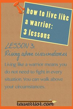 How to live like a Warrior: LESSON 3: Rising above circumstances. Read more at http://rawarrior.com/live-like-warrior-3-lessons/