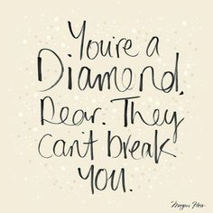 You are a diamond dear... They can't break you