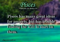 Pisces...sadly too true.... but it depends on the sea