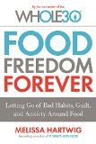 #8: Food Freedom Forever: Letting Go of Bad Habits Guilt and Anxiety Around Food by the Co-Creator of the Whole30