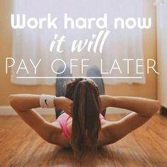 Work hard now, it will pay later! Fitness motivation quotes
