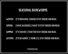 Or also me a book worm in the fall, I have allergies and no one understands, I should stay in and read.