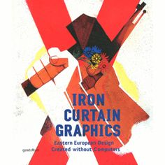 Iron Curtain Graphics - Eastern European Design created without computers - Angelo Mitchievici & Caterina Preda