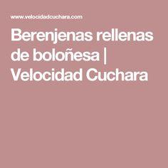 Berenjenas rellenas de boloñesa   Velocidad Cuchara