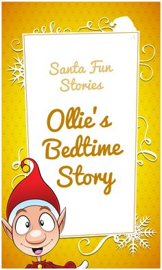 Ready for Santa Fun Stories new sneak peek? Here's Ollie's Bedtime Story. Get ready to snuggle in bed!