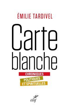 """""""Carte blanche, chroniques politiques et spirituelles"""", d'Émilie Tardivel"""