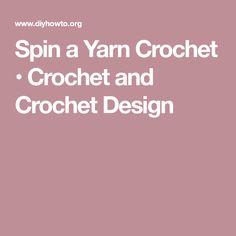 Spin a Yarn Crochet • Crochet and Crochet Design