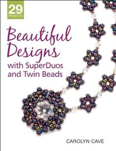 Beautiful Designs with SuperDuos and Twin Beads by Carolyn Cave ~~~ http://www.amazon.ca