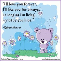 """""""I'll love you forever, I'll like you for always, as long as I'm living, my baby you'll be. Missing You In Heaven, Loss Grief Quotes, Stillborn, Child Loss, Love My Kids, Love You Forever, Jokes Quotes, Cute Cartoon, To My Daughter"""