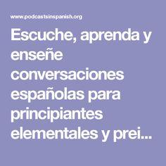 Escuche, aprenda y enseñe conversaciones españolas para principiantes elementales y preintermedios españoles