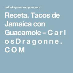Receta. Tacos de Jamaica con Guacamole – C a r l o s  D r a g o n n e . C O M