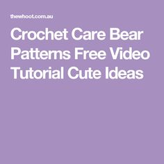 Crochet Care Bear Patterns Free Video Tutorial Cute Ideas