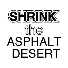 The asphalt desert is largely created because the sprawling nature of automobile centric cities demands large amount of roads and structures.