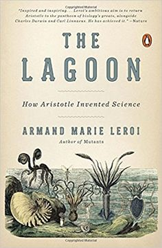 The Lagoon: How Aristotle Invented Science Reprint Edition by Armand Marie Leroi (Author)