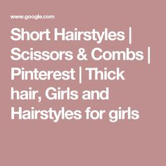 Short Hairstyles | Scissors & Combs | Pinterest | Thick hair, Girls and Hairstyles for girls