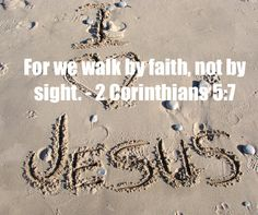 (For we walk by faith, not by sight.) - 2-Corinthians 5:7