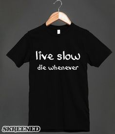 Live Slow Die Whenever - Dark Shirt The perfect shirt design for those who have chosen the 'sloth life'; live slow, die whenever. Printed on Skreened T-Shirt Live Slow Die Whenever, Great T Shirts, T Shirts For Women, Best Quotes, Funny Quotes, It Crowd, Geek Humor, I Cool, Shirt Outfit