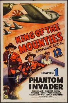 "King of the Mounties (Republic, 1942). One Sheet (27"" X 41"") Chapter 1 -- ""Phantom Invader."" Serial. Starring Allan Lane, Gilbert Emery, Russell Hicks, Peggy Drake, George Irving, Abner Biberman, William Vaughn, Nestor Paiva, Bradley Page, Douglass Dumbrille, William Bakewell, Duncan Renaldo, Francis Ford, Jay Novello, and Anthony Warde. Directed by William Witney."