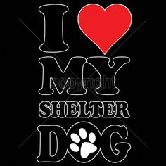 I Love My Shelter Dog Womans T Shirt Choose by firelandsteeshirts