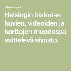 Helsingin historiaa kuvien, videoiden ja karttojen muodossa esittelevä sivusto. Helsinki, Historia