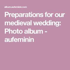 Preparations for our medieval wedding: Photo album - aufeminin