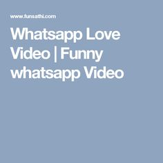 Share Love And Funny Whatsapp Video With Your Friends