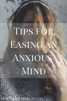 Tips for Easing an Anxious Mind c3d313b45