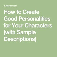 How to Create Good Personalities for Your Characters (with Sample Descriptions)