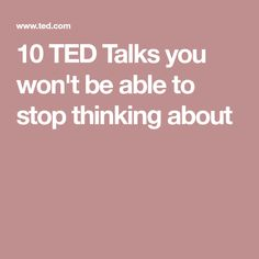 10 TED Talks you won't be able to stop thinking about