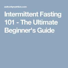 Intermittent Fasting 101 - The Ultimate Beginner's Guide