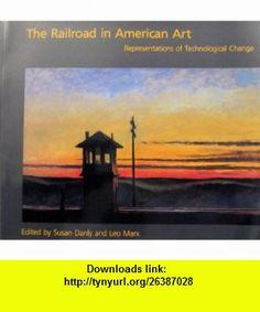 The Railroad in American Art Representation of Technological Change (9780262540599) Susan Danly, Leo Marx , ISBN-10: 0262540592  , ISBN-13: 978-0262540599 ,  , tutorials , pdf , ebook , torrent , downloads , rapidshare , filesonic , hotfile , megaupload , fileserve