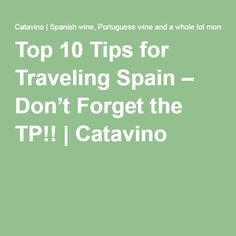 Top 10 Tips for Traveling Spain – Don't Forget the TP!! | Catavino