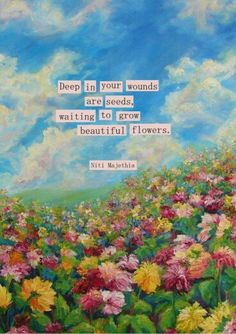 Deep in you wounds are seeds. Waiting to grow beautiful flowers. Deep in you wounds are seeds. Waiting to grow beautiful flowers. The post Deep in you wounds are seeds. Waiting to grow beautiful flowers. appeared first on Diy Flowers. Kahlil Gibran, Beautiful Words, Beautiful Flowers, Beautiful Flower Quotes, Beautiful Life, Inspiring Quotes About Life, Inspirational Quotes, Motivational Quotes, Quotes About Art