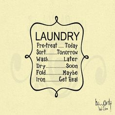 This would suit our house: Laundry Vinyl Decal-Wash, Dry, Fold, Iron. $8.00, via Etsy.
