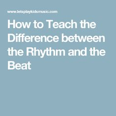 How to Teach the Difference between the Rhythm and the Beat