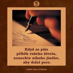 Když se píše příběh vašeho života, nenechte nikoho jiného, aby držel pero.