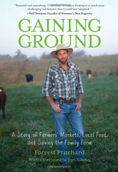 Gaining Ground: A Story of Farmers' Markets, Local Food, and Saving the Family Farm: Forrest Pritchard, Joel Salatin: 9780762787258: Amazon.com: Books