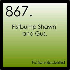 Fictional bucket list- YYYYYYYYYYYEEEEEEEEEEEEESSSSSSSSSSSSSSS!!!!!!!!!!!!!!!!!!!!!!!!! PSYCH!!!!!!