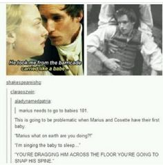 Just got done watching Les Mis with my sis and when Marius said that about being carried like a babe i started laughing and laughing cos i remembered this