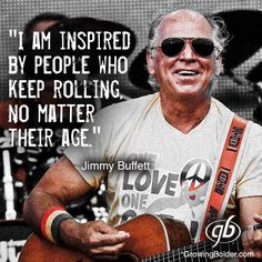 Jimmy Buffett / well said my friend Aging Gracefully, Good Thoughts, Good People, Cool Words, My Music, Make Me Smile, Life Lessons, First Love, Inspirational Quotes