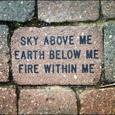 You have the sky above you, the earth below you and the fire within you. You rock!